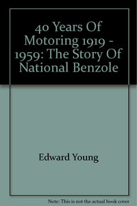 40 Years Of Motoring 1919 - 1959: The Story Of National Benzole [Hardcover] Edward Young