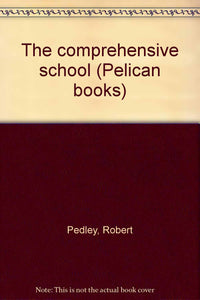 The Comprehensive School (Pelican Books. no. A613.) [Unknown Binding] Pedley, Robert