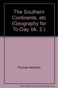 The Southern Continents, etc (Geography for To-Day. bk. 2.) [Unknown Binding] Thomas Herdman and Sidney Edward James Best
