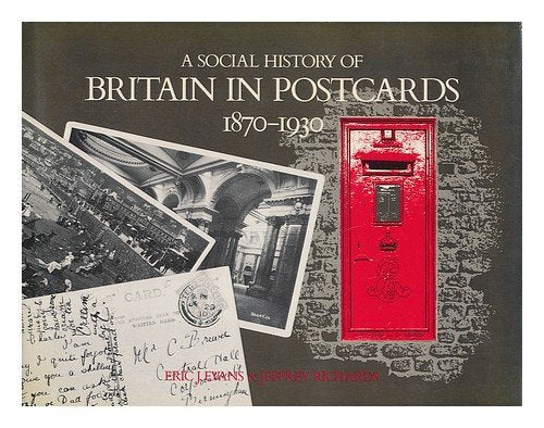 A Social History of Britain in Postcards 1870-1930 by Eric J. Evans (1980-09-05) [Hardcover] Eric J. Evans;Jeffrey Richards