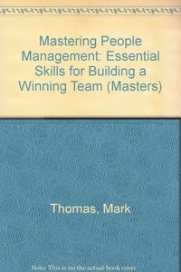 Mastering People Management: Essential Skills for Building a Winning Team (Masters S.) Thomas, Mark