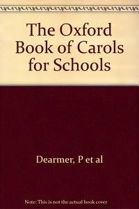 The Oxford Book of Carols for Schools [Hardcover] Percy DEARMER