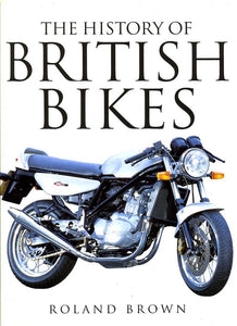 THE HISTORY OF BRITISH BIKES [Hardcover] Brown Roland