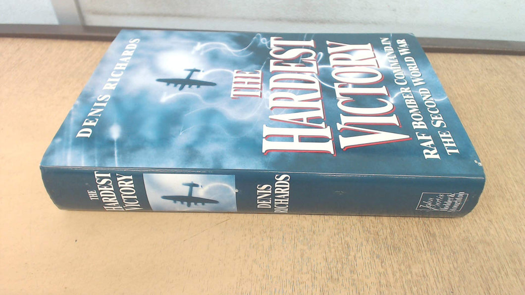 The Hardest Victory: RAF Bomber Command in the Second World War Richards, Denis