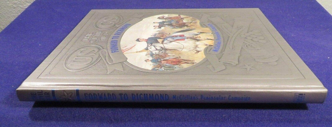 Civil War: Forward to Richmond. McClellan's Peninsular Campaign. (The Civil War) Bailey, Ronald H.