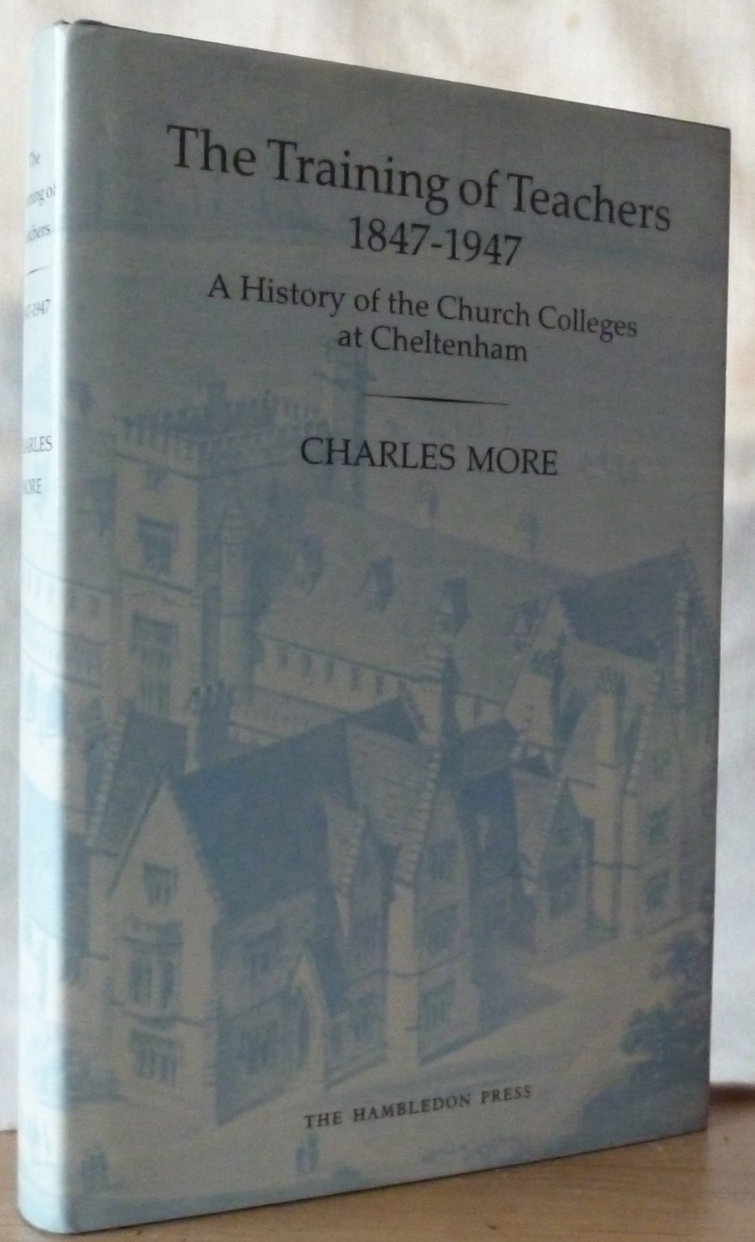 The Training of Teachers, 1847-1947: History of the Church Colleges at Cheltenham More, Charles