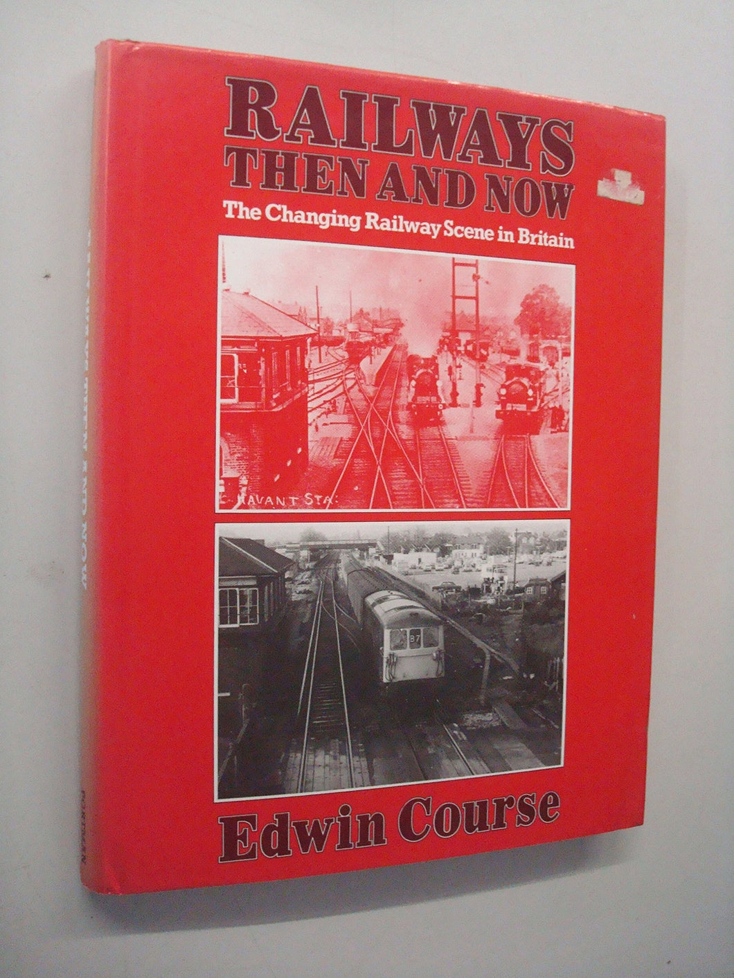 RAILWAYS THEN AND NOW: THE CHANGING RAILWAY SCENE IN BRITAIN. [Hardcover] Course, Edwin