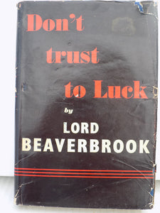 "Don""t Trust to Luck [Hardcover] Beaverbrook, Lord"