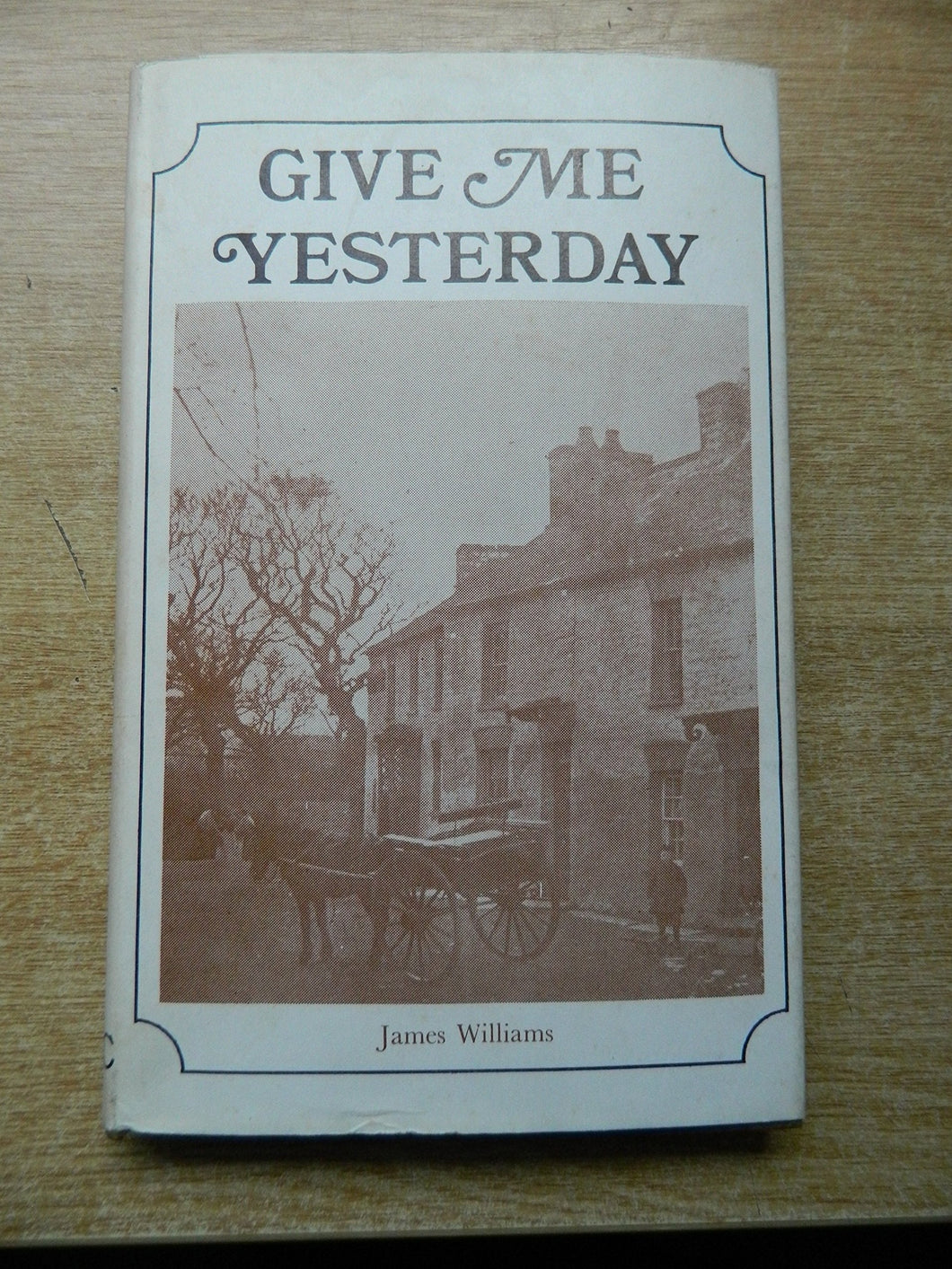 GIVE ME YESTERDAY. [Hardcover] Williams, James.