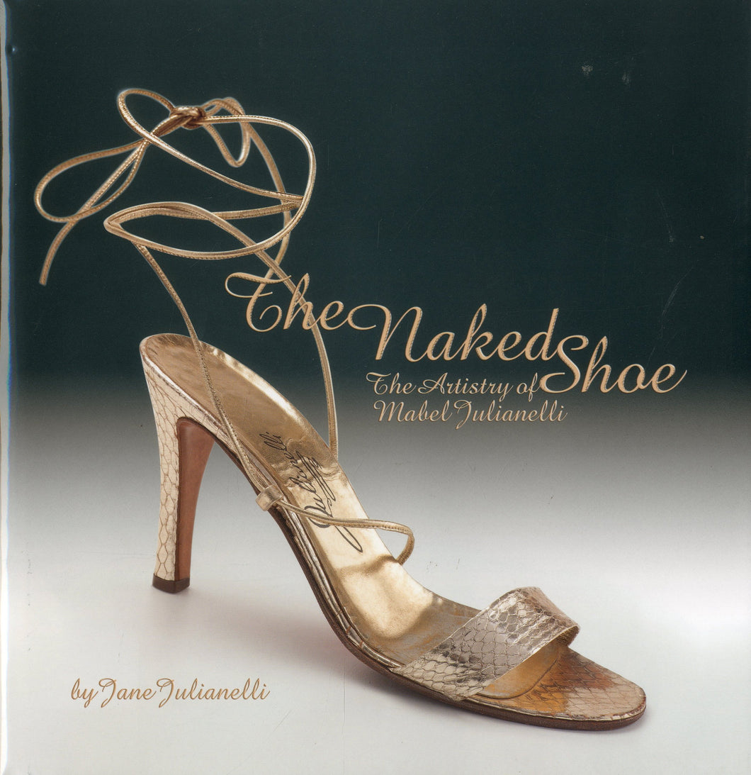 The Naked Shoe: The Artistry of Mabel Julianelli [Hardcover] Jane Julianelli
