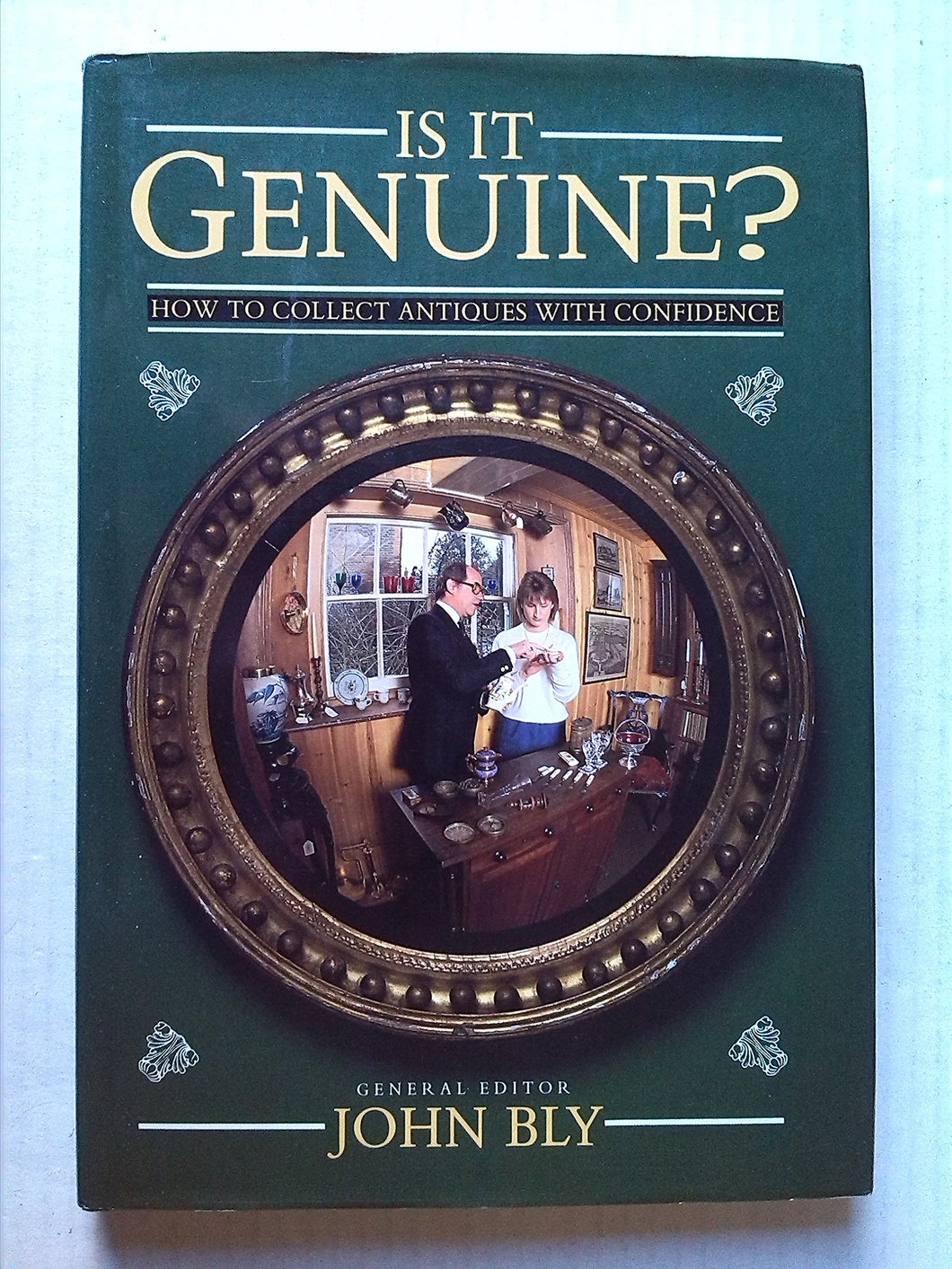 Is It Genuine? - How To Collect Antiques With Confidence [Hardcover] John Bly