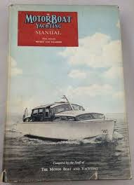 Motor Boat and Yachting Manual, 1954 D. Phillips-Birt; T. G. C. Harrop and J. I. Thornycroft