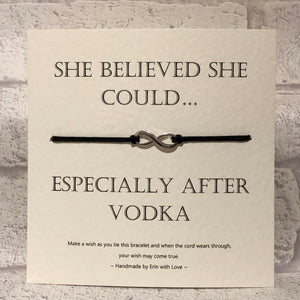 She Believed She Could... Especially After Vodka   Wish Bracelet