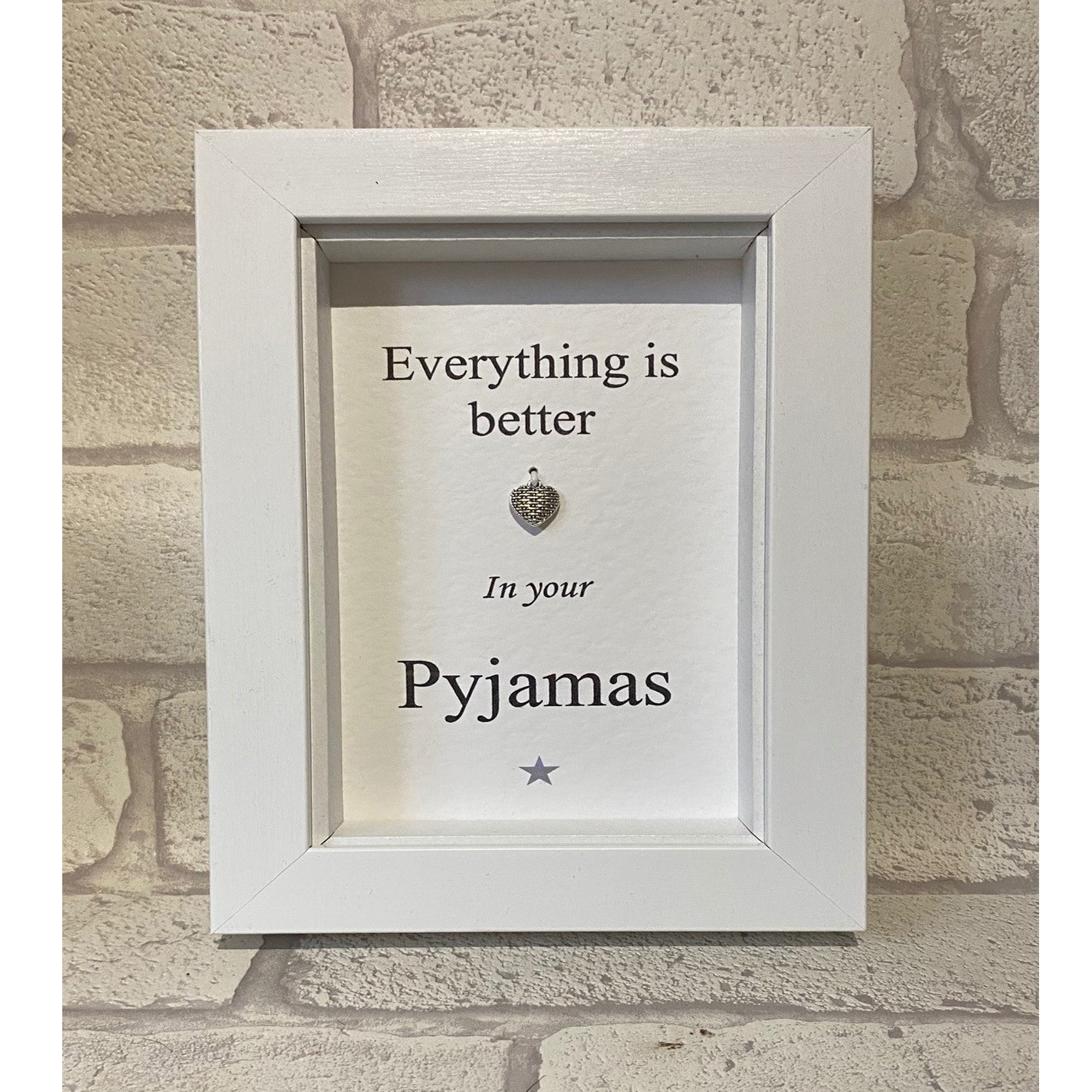 Everything Is Better In Your Pyjama's  Box Frame