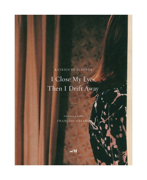 I Close My Eyes, Then I Drift Away - Photobookstore