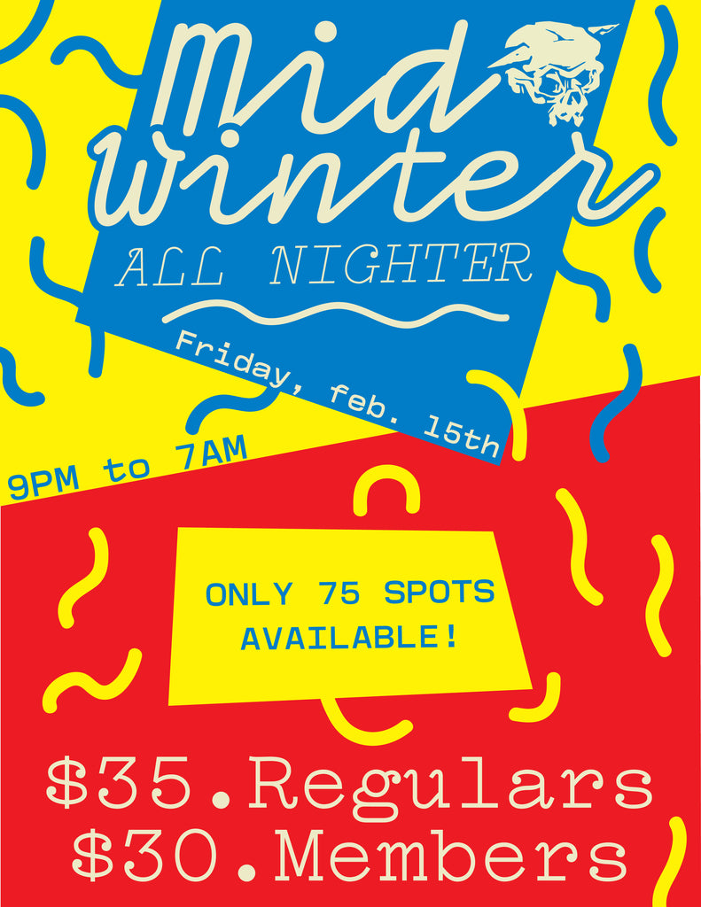 Mid Winter All Nighter Friday Feb 15, 2019