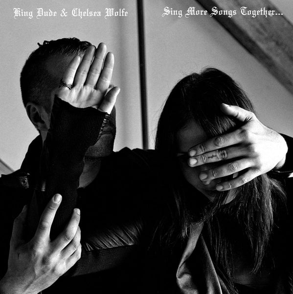 King Dude & Chelsea Wolfe - Sings More Songs Together...  - 7""
