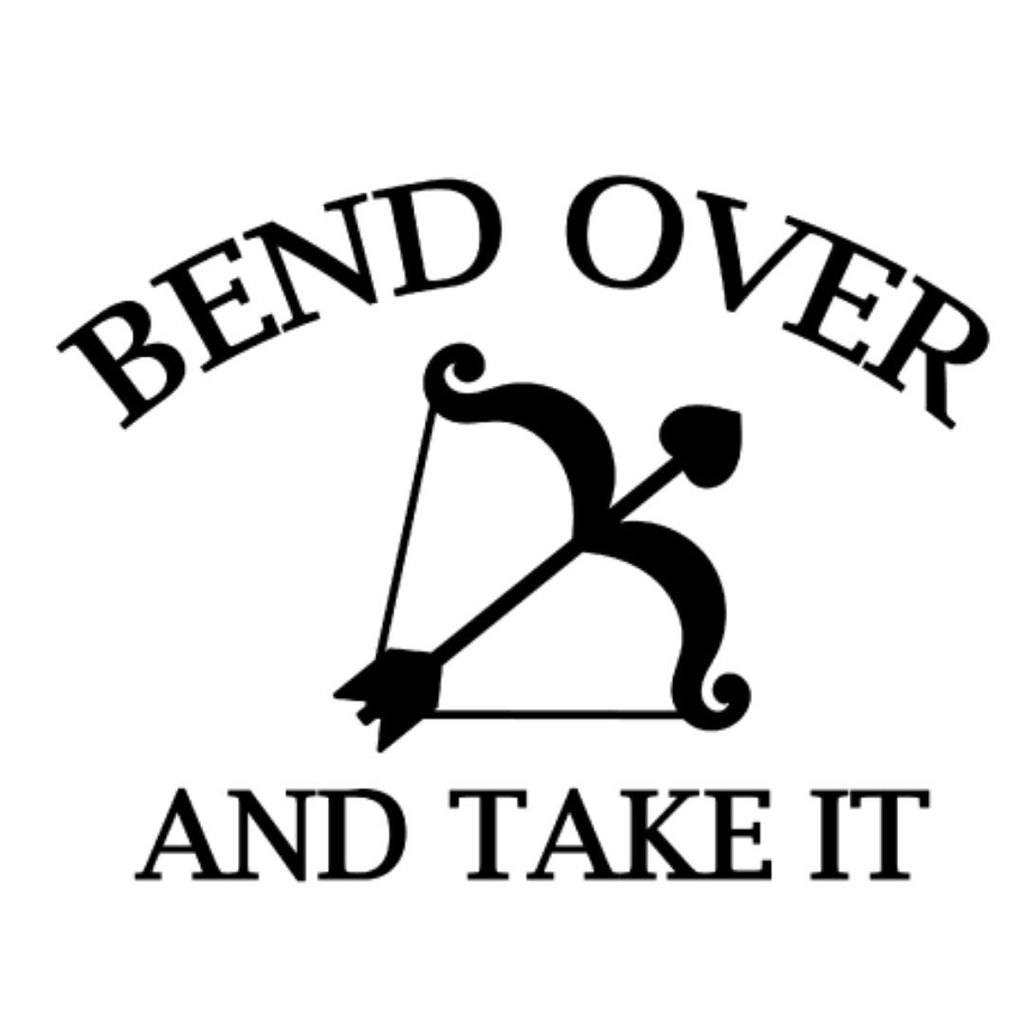 Bend over and Take It