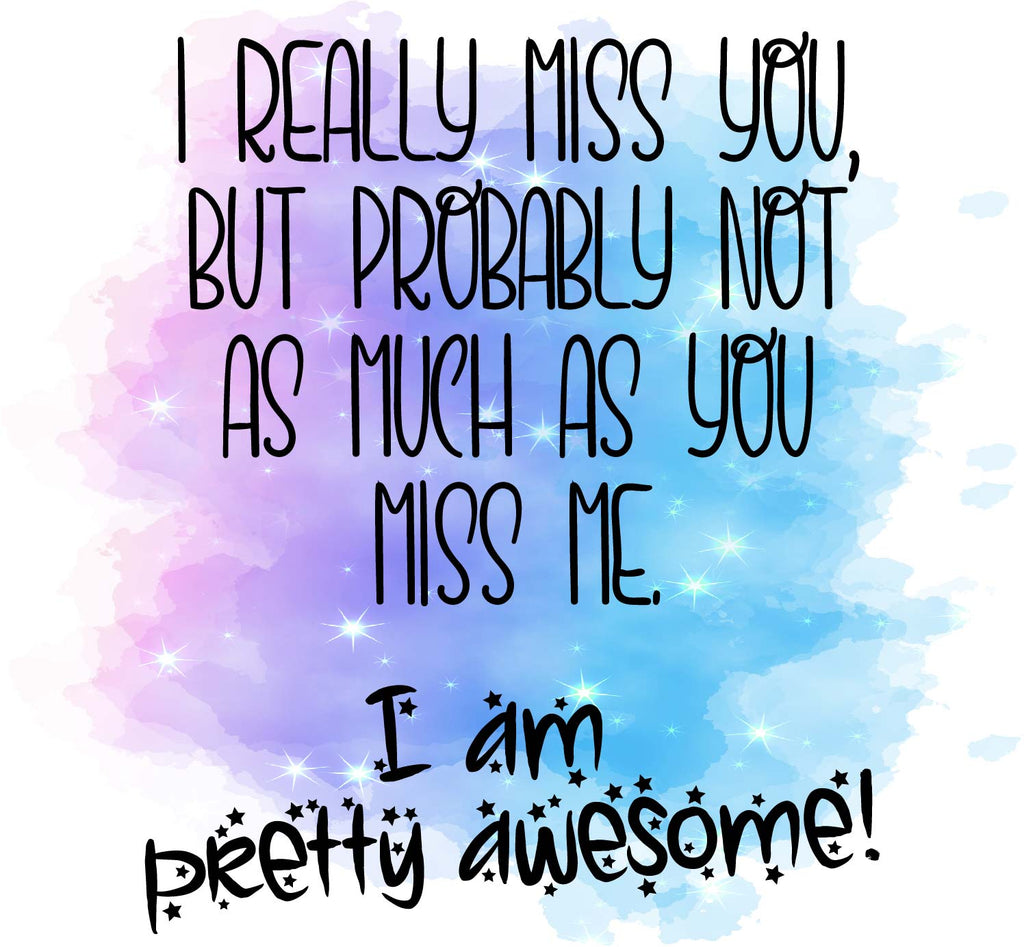 I really miss you...