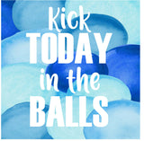 Kick today in the Balls