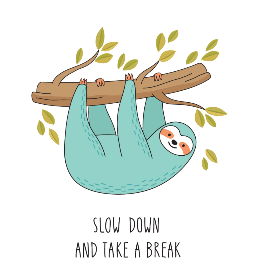 Slow Down and Take a Break
