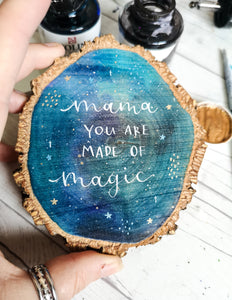 Wood Slice - Mama you're made of magic - Night Whale Designs