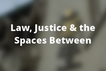 Law, Justice and the Spaces Between: A series of free webinars
