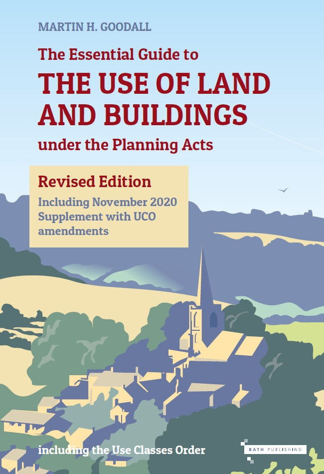 The Essential Guide to the Use of Land and Buildings under the Planning Acts (updated 1st ed)
