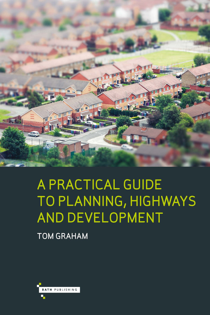 A Practical Guide To Planning, Highways And Development