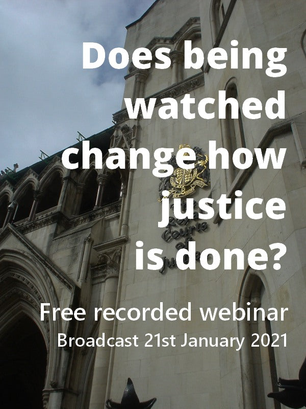 Does being watched change how justice is done? The role and function of observers in trials, inquests, family courts and tribunals