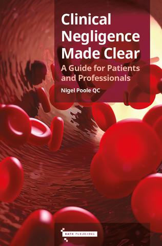 Clinical Negligence Made Clear: A Guide for Patients & Professionals