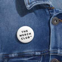 Load image into Gallery viewer, Custom Pin Buttons - The Merch Club