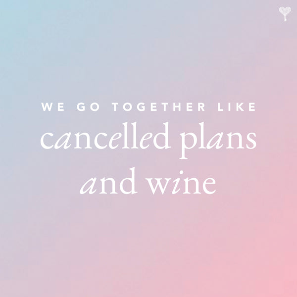 We Go Together Like Cancelled Plans & Wine E-Gift Card