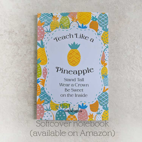 Teach Like A Pineapple Notebook