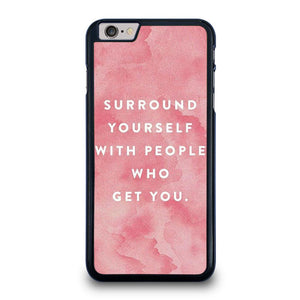 SURROUND YOURSELFWITH PEOPLE QUOTE iPhone 6 / 6S Plus Case Cover,the best looking iphone 6 plus case otterbox clear speck iphone 6 plus case,SURROUND YOURSELFWITH PEOPLE QUOTE iPhone 6 / 6S Plus Case Cover