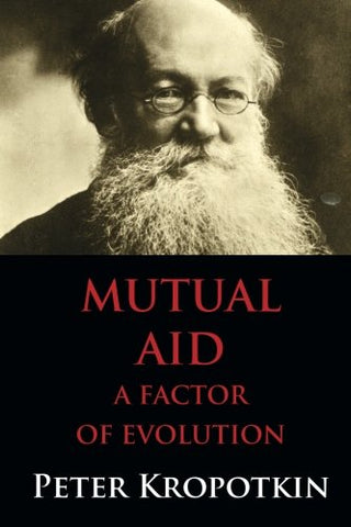 Mutual Aid: A Factor of Evolution: Dialectics University Edition