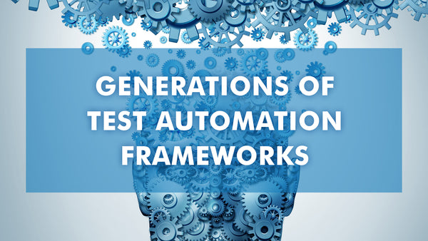 Generations of Test Automation Frameworks