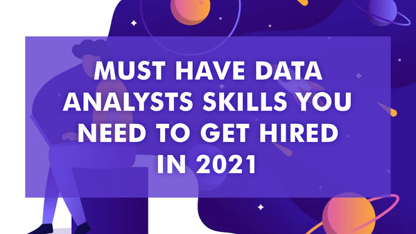 Must have Data Analysts Skills You Need To Get Hired In 2021