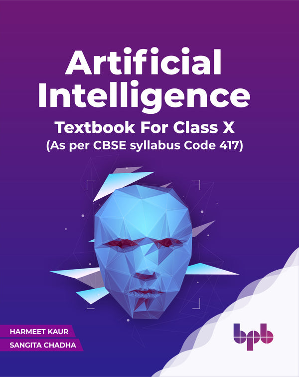 Artificial Intelligence: Textbook For Class X  (As per CBSE syllabus Code 417)