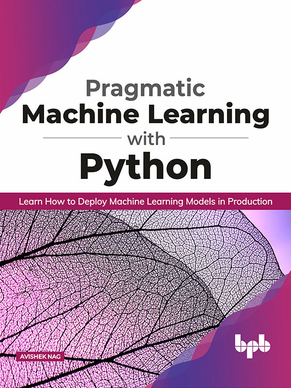 Pragmatic Machine Learning with Python