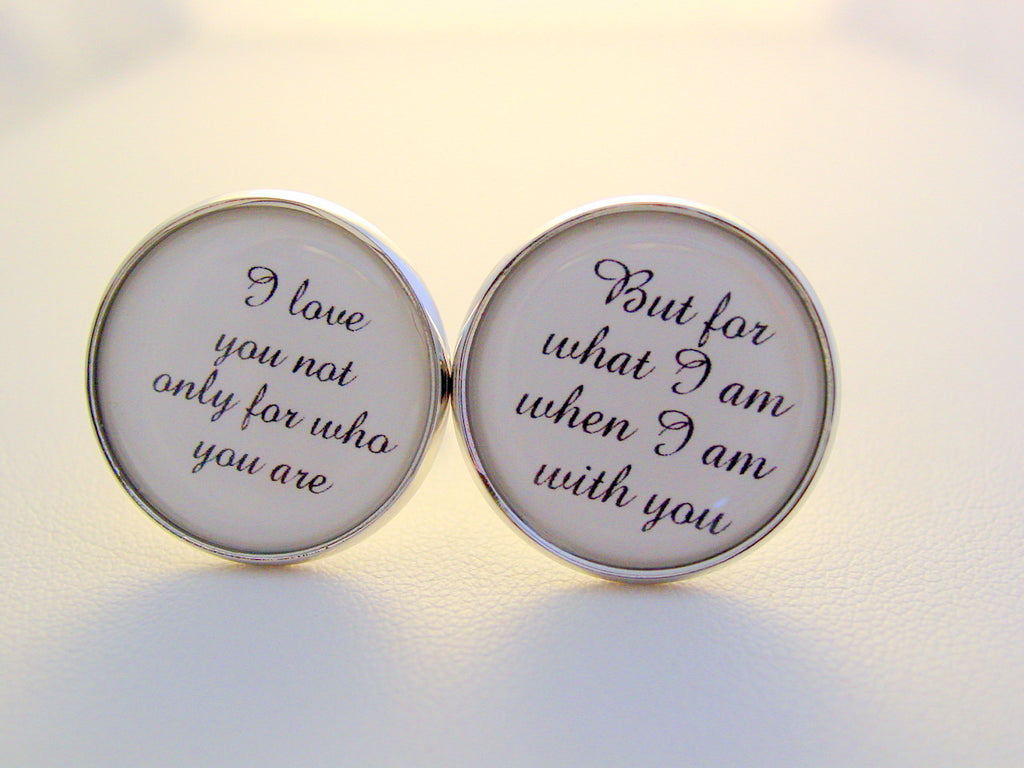 Wedding Anniversary Gift To Groom From Bride I Love You Not Only For Who You Are But For What I Am When I Am With You Cufflinks