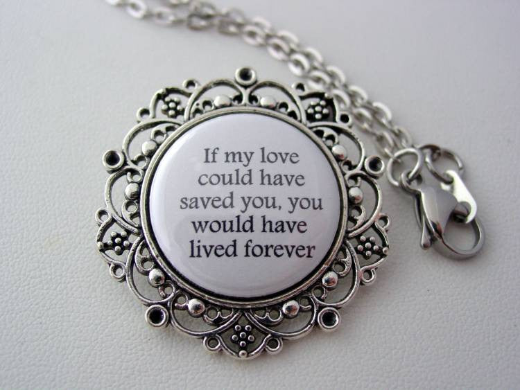 Memorial Jewelry If My Love Could Have Saved You You Would Have Lived Forever Floral Filigree Necklace or Keychain