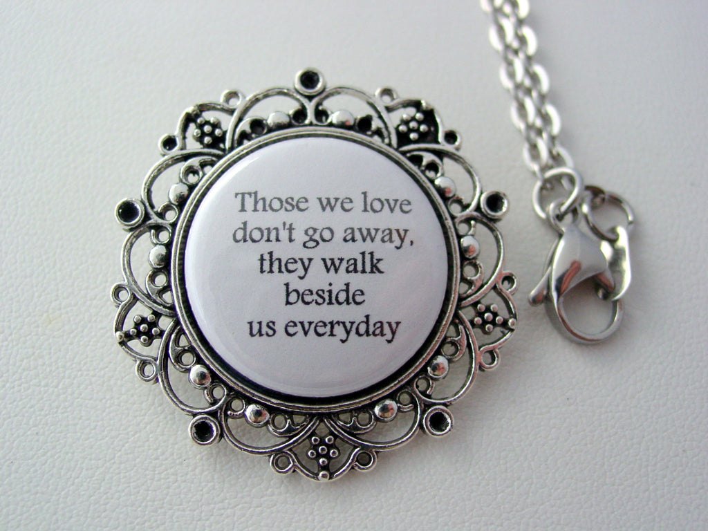 Those We Love Don't Go Away They Walk Beside Us Everyday Floral Filigree Necklace or Keychain Memorial Jewelry