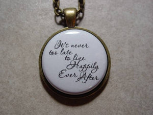 It's Never Too Late To Live Happily Ever After Necklace or Keychain