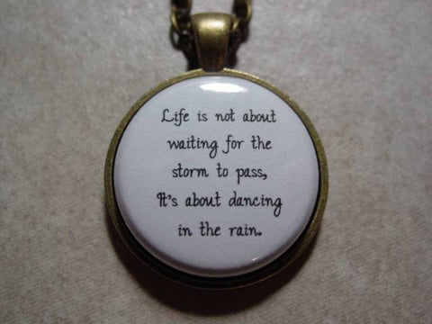Life Is Not About Waiting For The Storm To Pass It's About Dancing In The Rain Necklace or Keychain