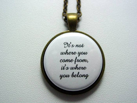 Adoption Foster Care Necklace It's Not Where You Come From It's Where You Belong Necklace or Keychain