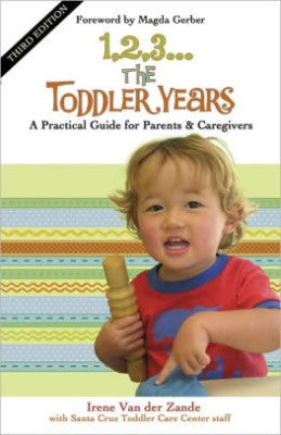 1, 2, 3... the Toddler Years: A Practical Guide for Parents & Caregivers