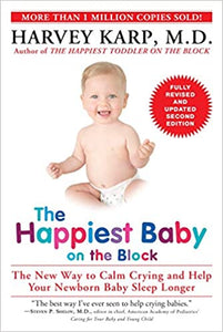 The Happiest Baby on the Block: The New Way to Calm Crying and Help Your Newborn Baby Sleep Longer (Revised, Updated)  (2ND ed.)