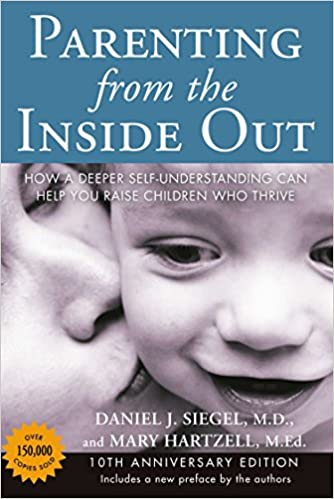 Parenting from the Inside Out: How a Deeper Self-Understanding Can Help You Raise Children Who Thrive, 10th Anniversary Edition