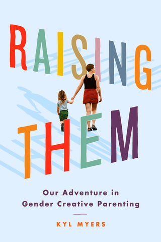 Raising Them: Our Adventures in Gender Creative Parenting